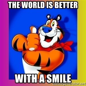 Tony The Tiger - The WOrld Is Better With a Smile