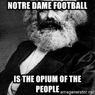 Marx - notre dame football is the opium of the people