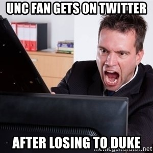 Angry Computer User - unc fan Gets on twitter after losing to duke