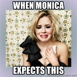 Crying Girl - When monica  expects this