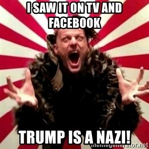 Advice Zoog - I saw it on tv and facebook trump is a Nazi!
