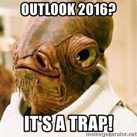 Its A Trap - Outlook 2016? It's a Trap!