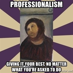 Retouched Ecce Homo - professionalism giving it your best, no matter what you're asked to do
