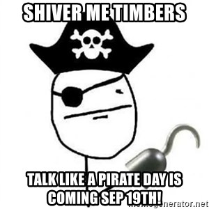 Poker face Pirate - Shiver me timbers talk like a pirate day is coming sep 19th!