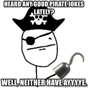 Poker face Pirate - heard any good pirate jokes lately? Well, neither have ayyyye.