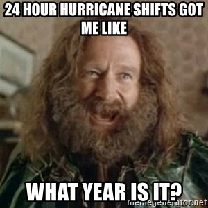 What Year - 24 HOUR HURRICANE SHIFTS GOT ME LIKE What year is it?