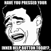 Laughing - Have you pressed your Inner help button today?