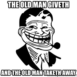 Troll Dad - The old man giveth And the old man Taketh away