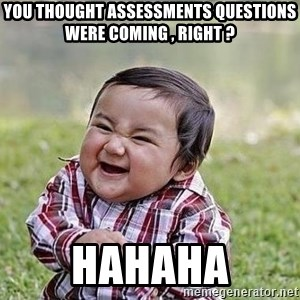 Evil Plan Baby - You thought Assessments Questions were coming , right ? HAHAHA