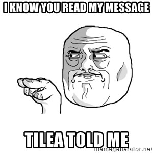 i'm watching you meme - I know you read my message Tilea told me