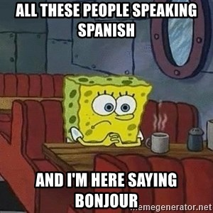 Coffee shop spongebob - All these people speaking spanish and i'm here saying bonjour