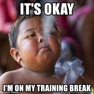 Smoking Baby - It's okay I'm on my Training break