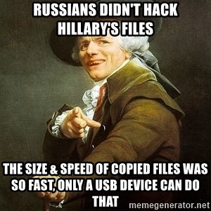 Ducreux - russians didn't hack hillary's files the size & speed of copied files was so fast, only a usb device can do that