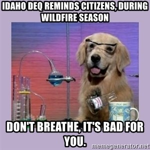 Dog Scientist - Idaho DEQ reminds citizens, During Wildfire season Don't Breathe, it's bad for you.