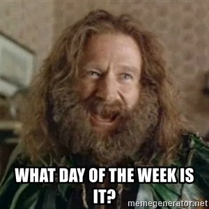 What Year - What day of the week is it?