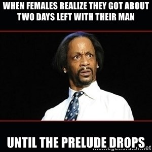 katt williams shocked - When females realizE they got about two days lefT with their man Until the prelude drops