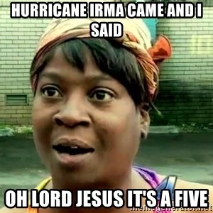 oh lord jesus it's a fire! - Hurricane Irma came and I said Oh lord jesus it's a five