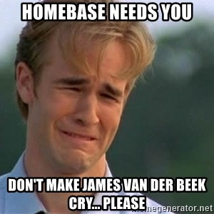 James Van Der Beek - hoMEbase needs you Don't make JaMes Van der beek Cry... Please