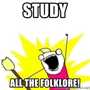 x all the y - STUDY ALL THE FOLKLORE!