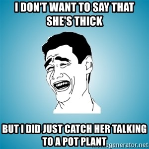 Laughing Man - i don't want to say that she's thick but i did just catch her talking to a pot plant