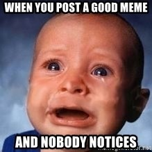 Very Sad Kid - when you post a good meme and nobody notices