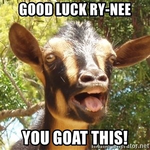 Illogical Goat - Good luck Ry-nee You Goat this!