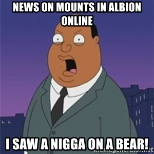 ollie williams - News on mounts in albion online I saw A Nigga On A BeaR!
