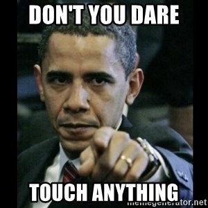 obama pointing - Don't you dare  touch anything