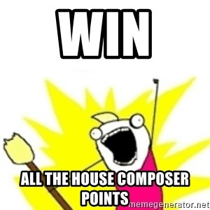 x all the y - win  all the house composer points