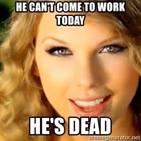 Taylor Swift - He can't come to work today he's dead
