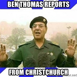 Comical Ali - Ben thomas Reports  From christchurch