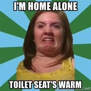 Disgusted Ginger - i'm home alone toilet seat's warm