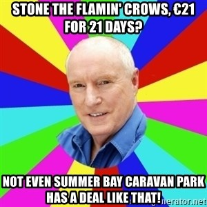 Alf Stewart - Stone the flamin' crows, €21 for 21 days? not even summer bay caravan park has a deal like that!