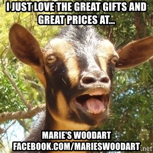 Illogical Goat - I just love the great gifts And great PRices at... Marie's woodart Facebook.Com/marieswoodart