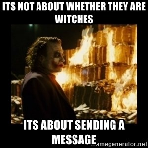Not about the money joker - its not about whether they are witches its about sending a message