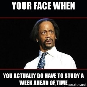 katt williams shocked - Your Face when  You actually do have to study a week ahead of time