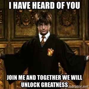 Harry Potter Come At Me Bro - i have heard of you join me and together we will unlock greatness