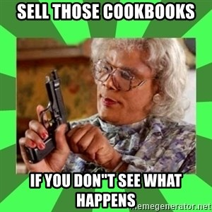 "Madea - sell those cookbooks if you don""t see what happens"