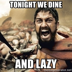 Spartan300 - Tonight we dine and lazy