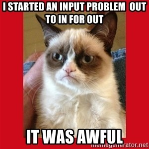 No cat - I started an input problem  OUT TO IN FOR OUT It was awful