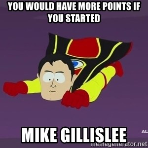 Captain Hindsight - You would Have MOre Points If You Started Mike GillisleE