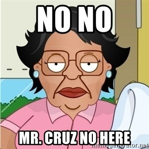 Consuela - No no  MR. cruz no here
