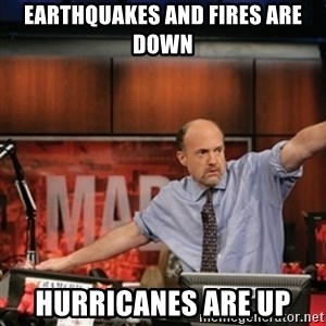 Jim Kramer Mad Money Karma - Earthquakes and fires are down hurricanes are up