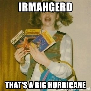 ermahgerd berks - Irmahgerd that's a big hurricane
