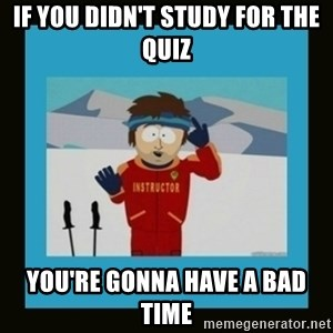 South Park Ski Instructor - If you didn't study for the quiz You're gonna have a bad time