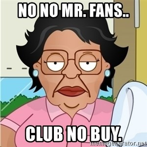 Consuela - no no mr. fans.. club no buy.