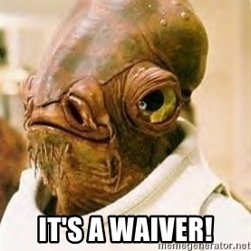 Admiral Ackbar - iT'S A WAIVER!