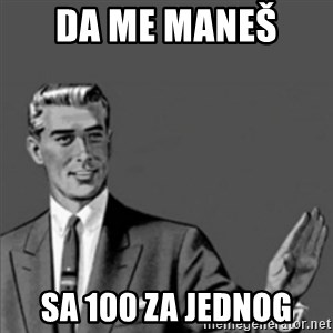 Correction Guy - Da me maneš  sa 100 za jednog