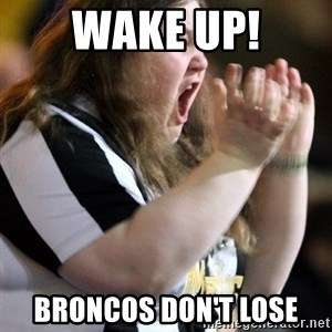 Screaming Fatty - Wake up! Broncos don't lose