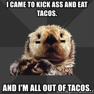 Roller Derby Otter - I came to kick ass and eat tacos. and I'm all out of tacos.